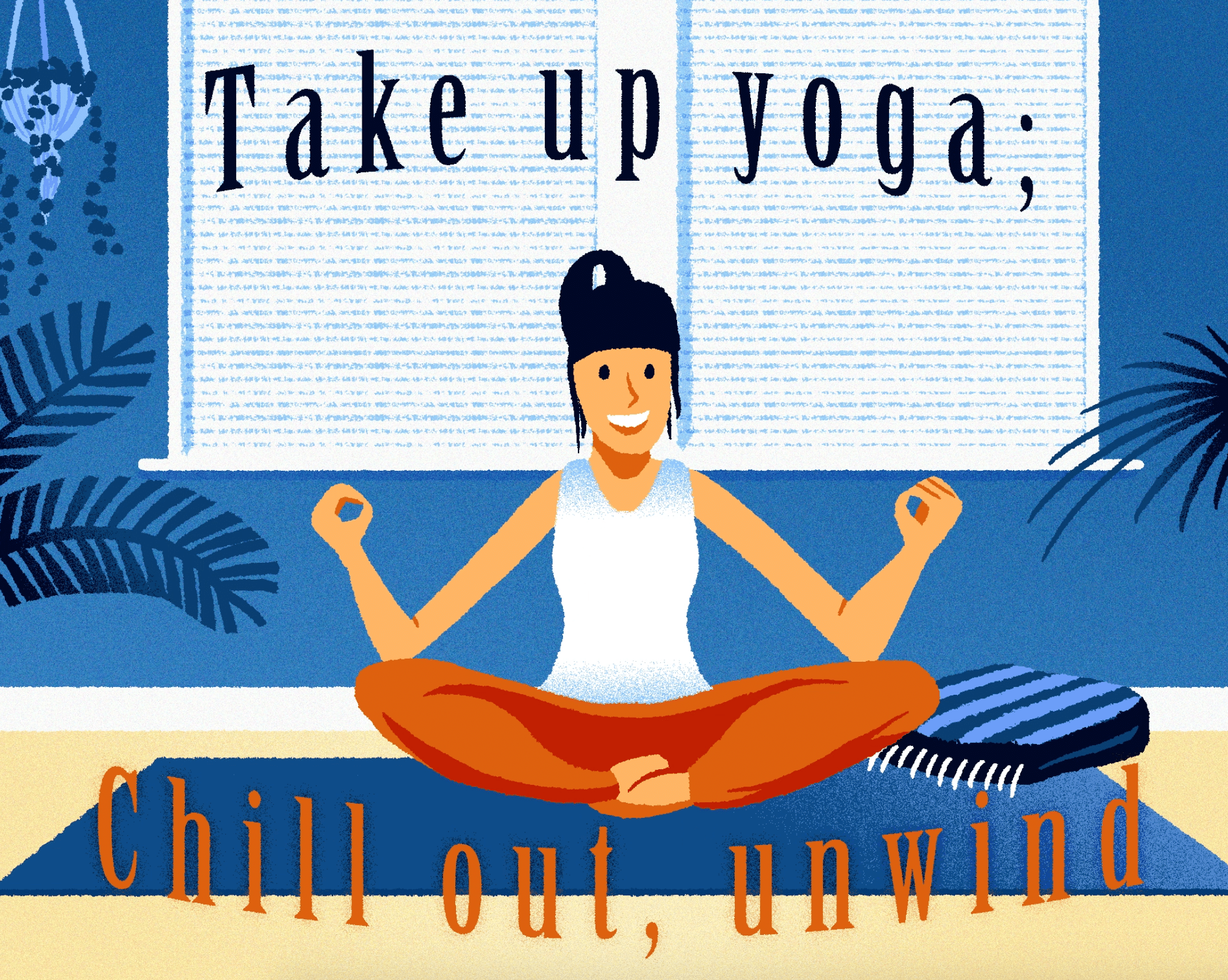 Take up yoga, chill out, unwind